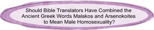 Malakos + Arsenkoites = Homosexuality 1 Timothy 1:10, 1 ...