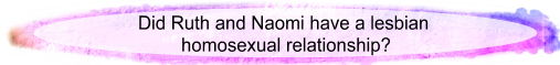 Did Ruth and Naomi have a lesbian homosexual relationship?